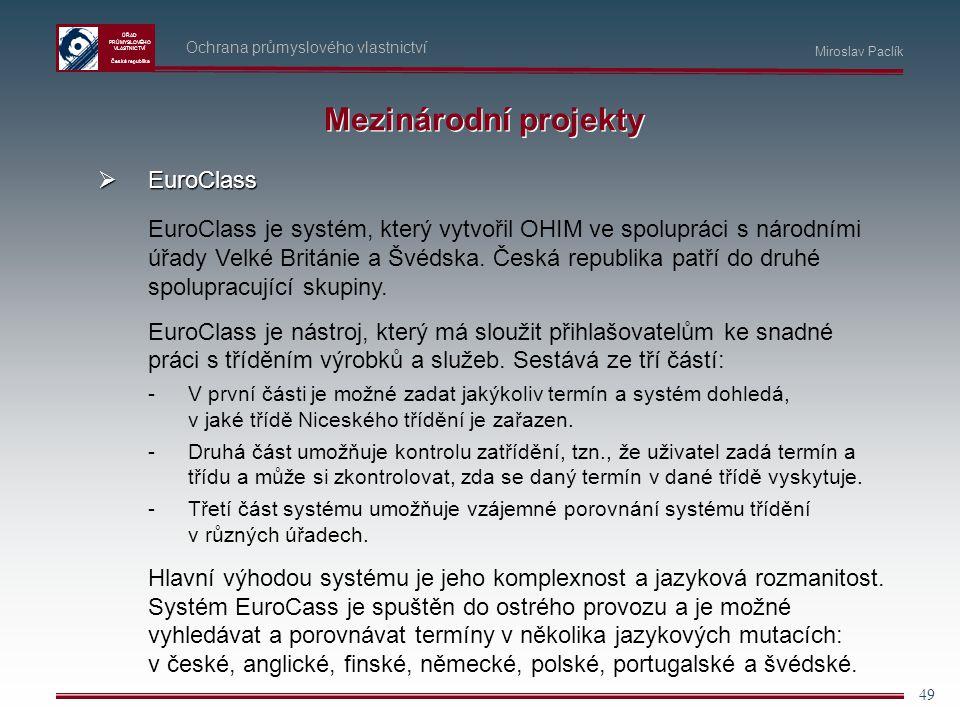 ÚŘAD PRŮMYSLOVÉHO VLASTNICTVÍ Česká republika 49 Ochrana průmyslového vlastnictví Miroslav Paclík Mezinárodní projekty  EuroClass EuroClass je systém
