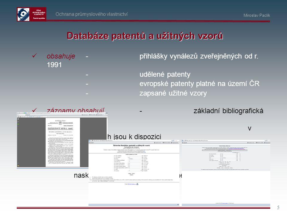 ÚŘAD PRŮMYSLOVÉHO VLASTNICTVÍ Česká republika 5 Ochrana průmyslového vlastnictví Miroslav Paclík Databáze patentů a užitných vzorů obsahuje-přihlášky