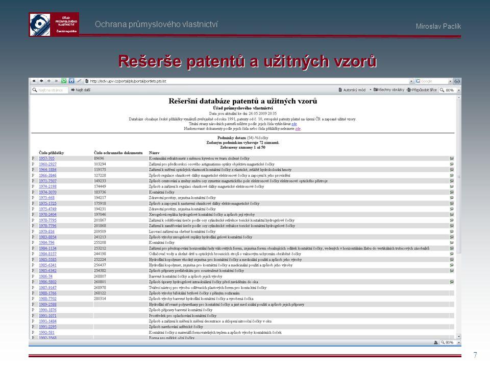 ÚŘAD PRŮMYSLOVÉHO VLASTNICTVÍ Česká republika 7 Ochrana průmyslového vlastnictví Miroslav Paclík Rešerše patentů a užitných vzorů