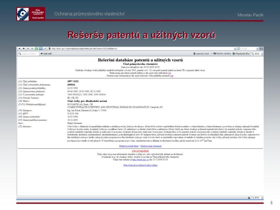 ÚŘAD PRŮMYSLOVÉHO VLASTNICTVÍ Česká republika 8 Ochrana průmyslového vlastnictví Miroslav Paclík Rešerše patentů a užitných vzorů