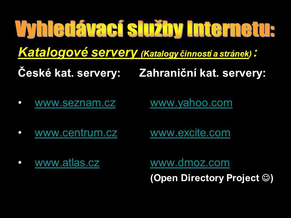 Katalogové servery (Katalogy činností a stránek) : České kat. servery: www.seznam.cz www.centrum.cz www.atlas.cz Zahraniční kat. servery: www.yahoo.co