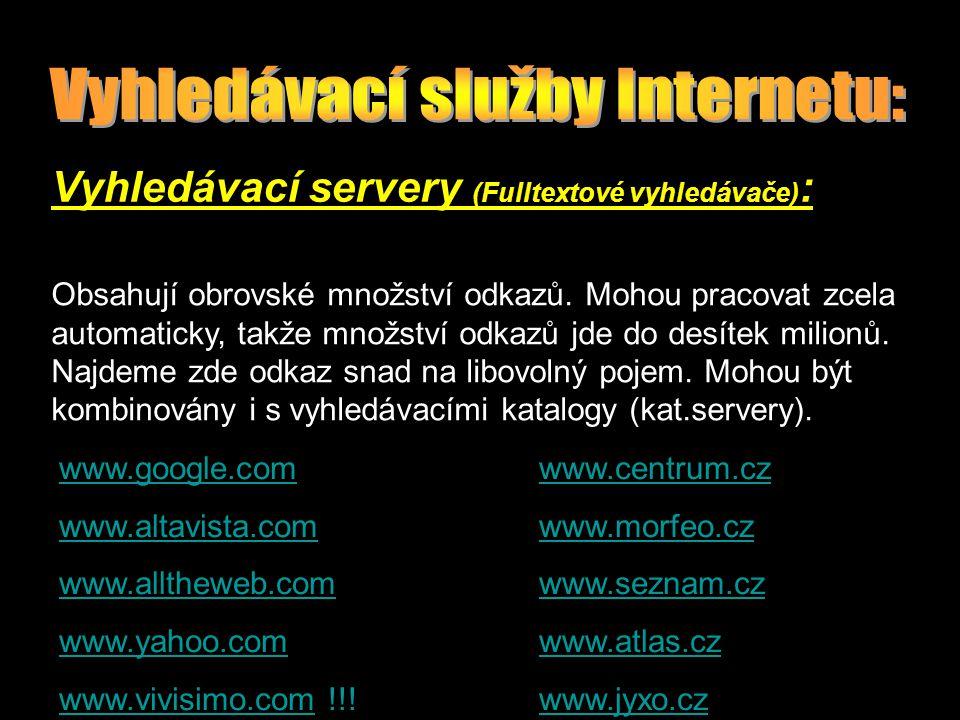 Vyhledávací servery (Fulltextové vyhledávače) : Obsahují obrovské množství odkazů. Mohou pracovat zcela automaticky, takže množství odkazů jde do desí