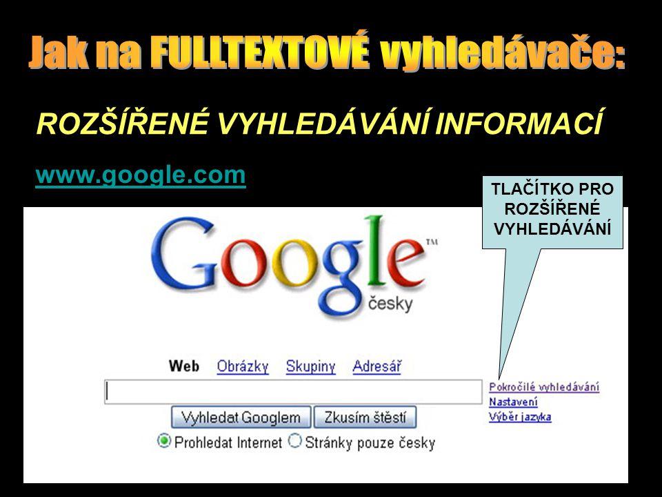 ROZŠÍŘENÉ VYHLEDÁVÁNÍ INFORMACÍ TLAČÍTKO PRO ROZŠÍŘENÉ VYHLEDÁVÁNÍ www.google.com