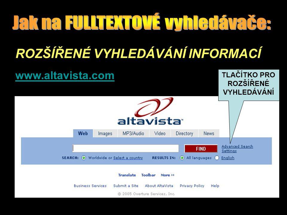 www.altavista.com TLAČÍTKO PRO ROZŠÍŘENÉ VYHLEDÁVÁNÍ