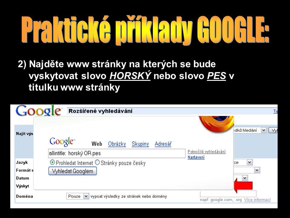 2) Najděte www stránky na kterých se bude vyskytovat slovo HORSKÝ nebo slovo PES v titulku www stránky
