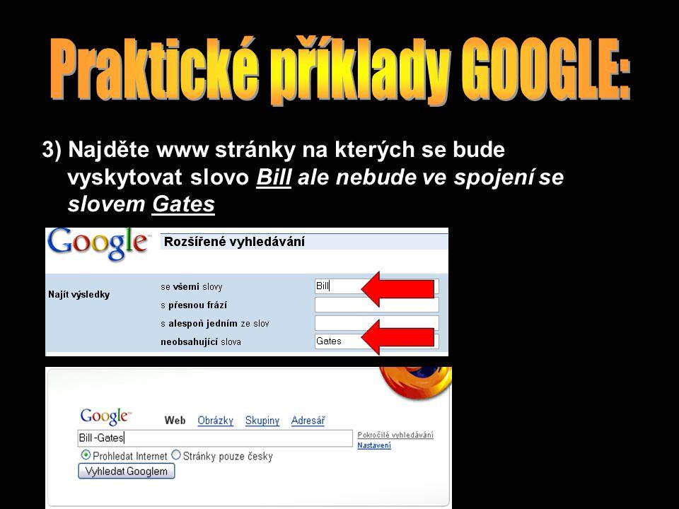 3) Najděte www stránky na kterých se bude vyskytovat slovo Bill ale nebude ve spojení se slovem Gates