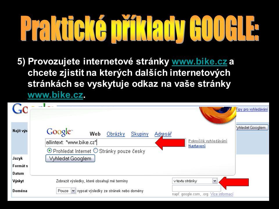 5) Provozujete internetové stránky www.bike.cz a chcete zjistit na kterých dalších internetových stránkách se vyskytuje odkaz na vaše stránky www.bike