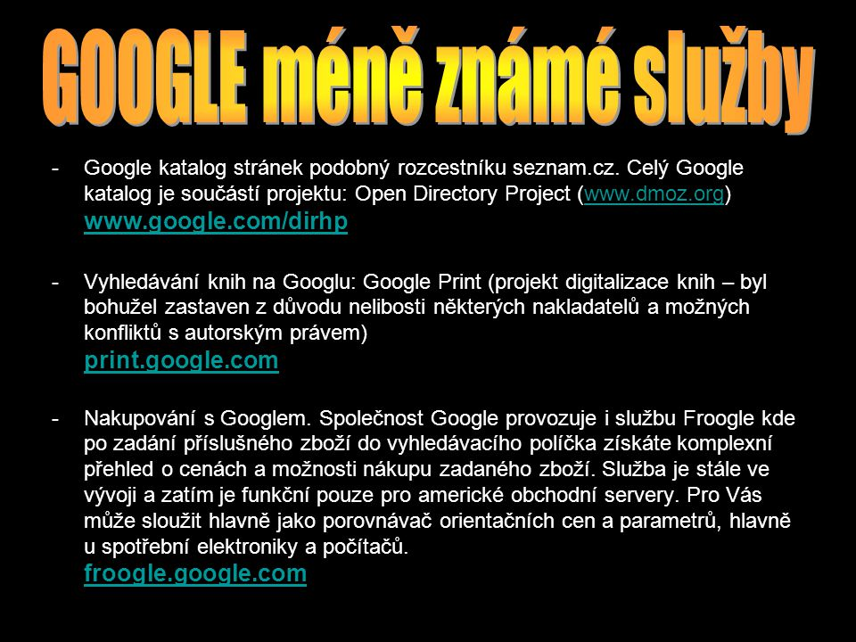 -Google katalog stránek podobný rozcestníku seznam.cz. Celý Google katalog je součástí projektu: Open Directory Project (www.dmoz.org) www.google.com/