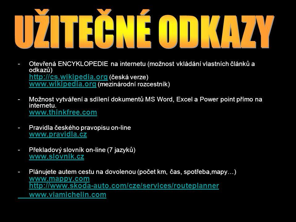 -Otevřená ENCYKLOPEDIE na internetu (možnost vkládání vlastních článků a odkazů) http://cs.wikipedia.org (česká verze) www.wikipedia.org (mezinárodní