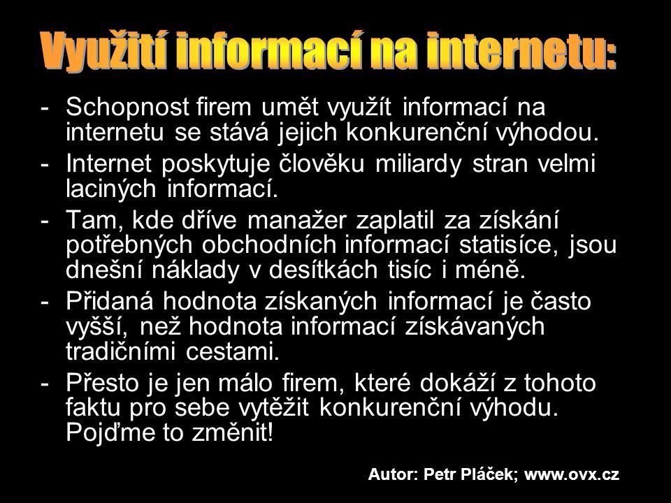 -Schopnost firem umět využít informací na internetu se stává jejich konkurenční výhodou. -Internet poskytuje člověku miliardy stran velmi laciných inf