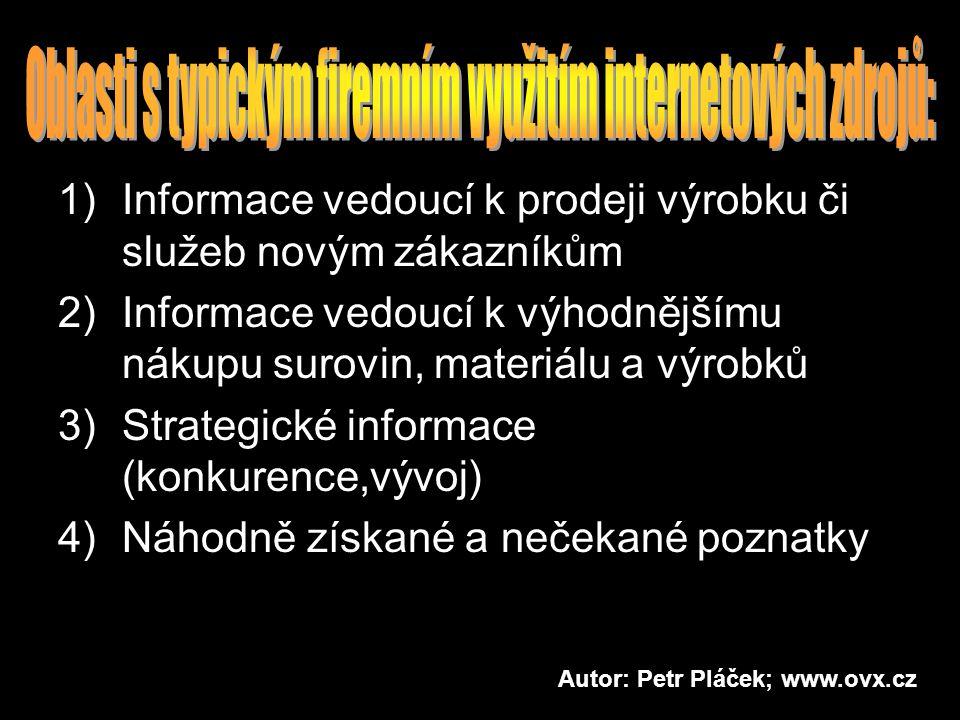1)Informace vedoucí k prodeji výrobku či služeb novým zákazníkům 2)Informace vedoucí k výhodnějšímu nákupu surovin, materiálu a výrobků 3)Strategické informace (konkurence,vývoj) 4)Náhodně získané a nečekané poznatky Autor: Petr Pláček; www.ovx.cz