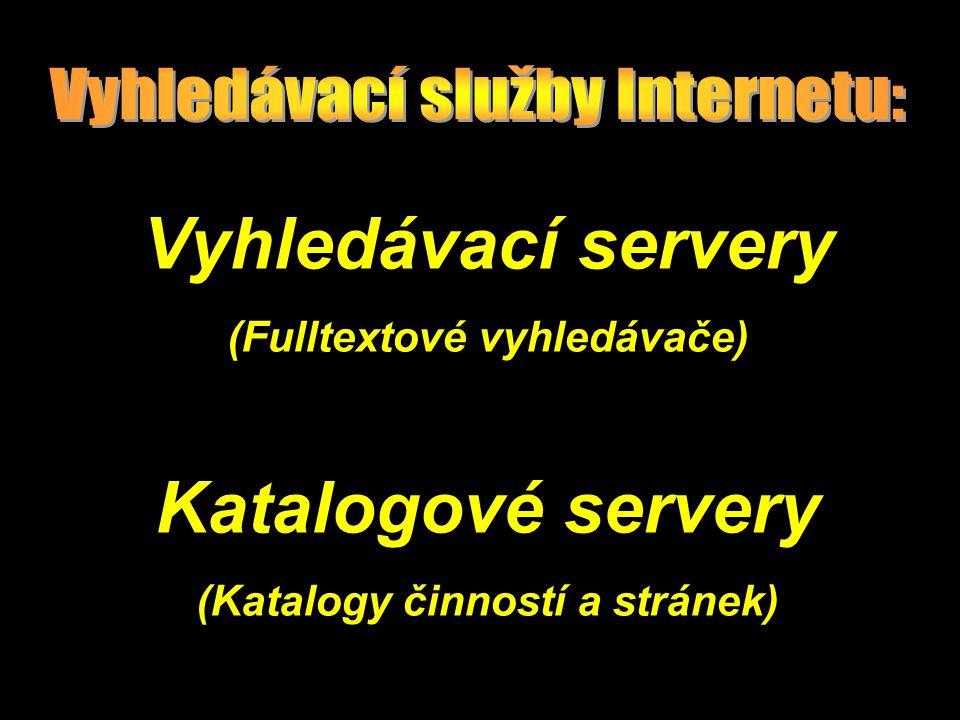 Vyhledávací servery (Fulltextové vyhledávače) Katalogové servery (Katalogy činností a stránek)