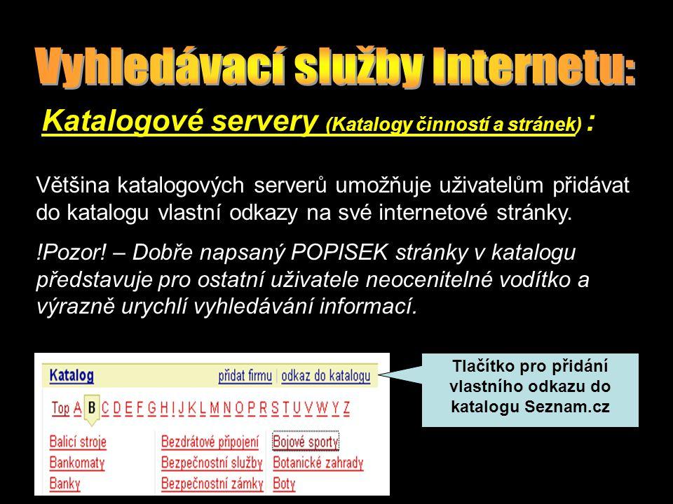 Katalogové servery (Katalogy činností a stránek) : Většina katalogových serverů umožňuje uživatelům přidávat do katalogu vlastní odkazy na své internetové stránky.