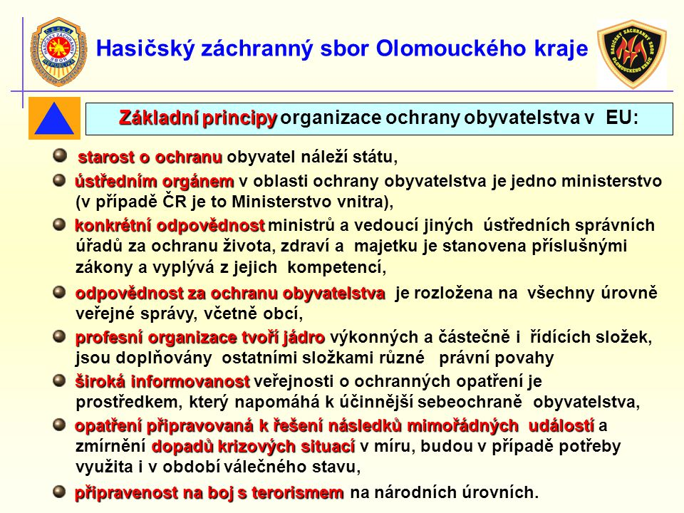 Hasičský záchranný sbor Olomouckého kraje starost o ochranu starost o ochranu obyvatel náleží státu, ústředním orgánem ústředním orgánem v oblasti och
