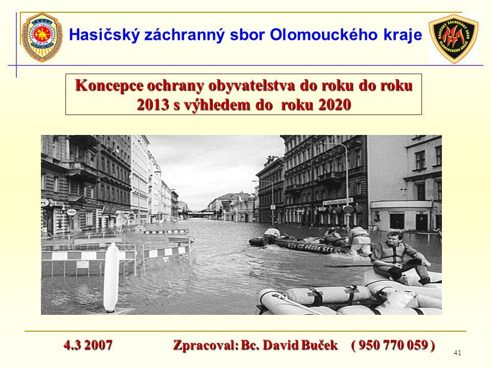 41 Hasičský záchranný sbor Olomouckého kraje Koncepce ochrany obyvatelstva do roku do roku 2013 s výhledem do roku 2020 4.3 2007 Zpracoval: Bc. David