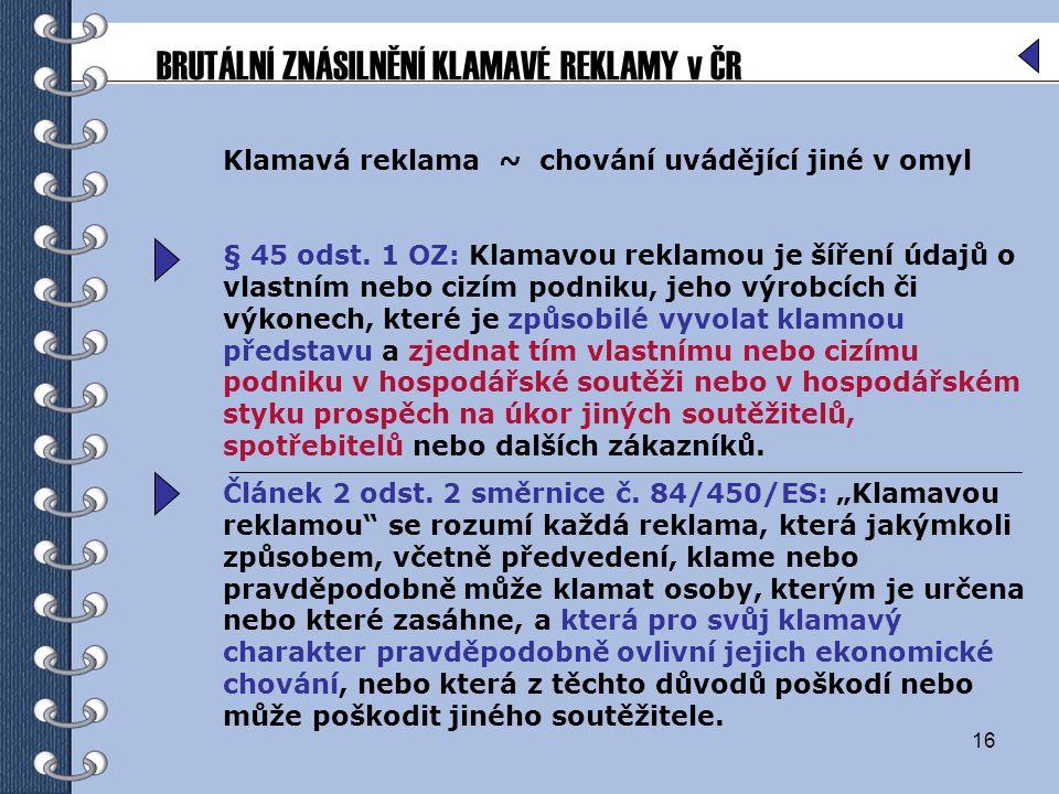 16 Klamavá reklama ~ chování uvádějící jiné v omyl § 45 odst. 1 OZ: Klamavou reklamou je šíření údajů o vlastním nebo cizím podniku, jeho výrobcích či