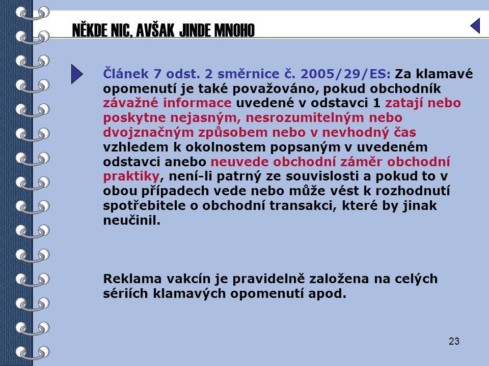 23 Článek 7 odst. 2 směrnice č. 2005/29/ES: Za klamavé opomenutí je také považováno, pokud obchodník závažné informace uvedené v odstavci 1 zatají neb