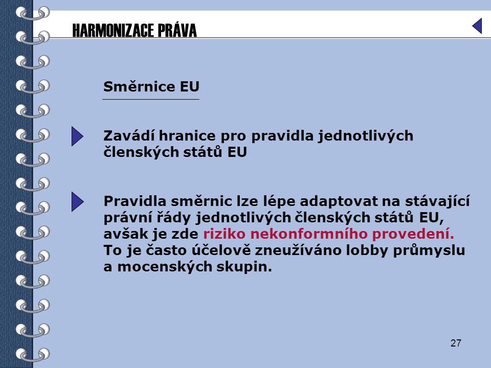 27 Směrnice EU Zavádí hranice pro pravidla jednotlivých členských států EU Pravidla směrnic lze lépe adaptovat na stávající právní řády jednotlivých č