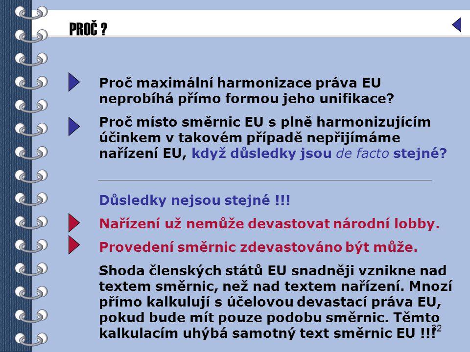 32 Proč maximální harmonizace práva EU neprobíhá přímo formou jeho unifikace? Proč místo směrnic EU s plně harmonizujícím účinkem v takovém případě ne