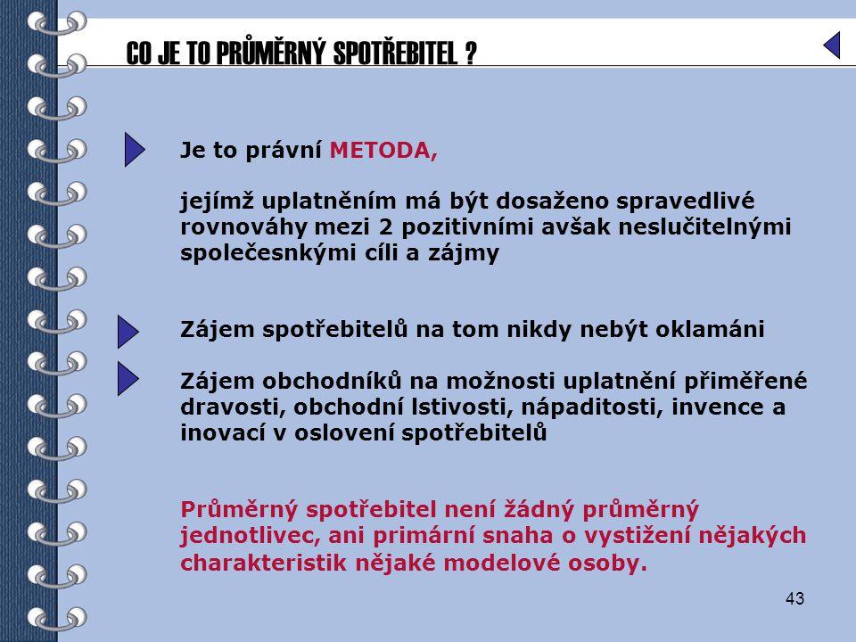43 Je to právní METODA, jejímž uplatněním má být dosaženo spravedlivé rovnováhy mezi 2 pozitivními avšak neslučitelnými společesnkými cíli a zájmy Záj