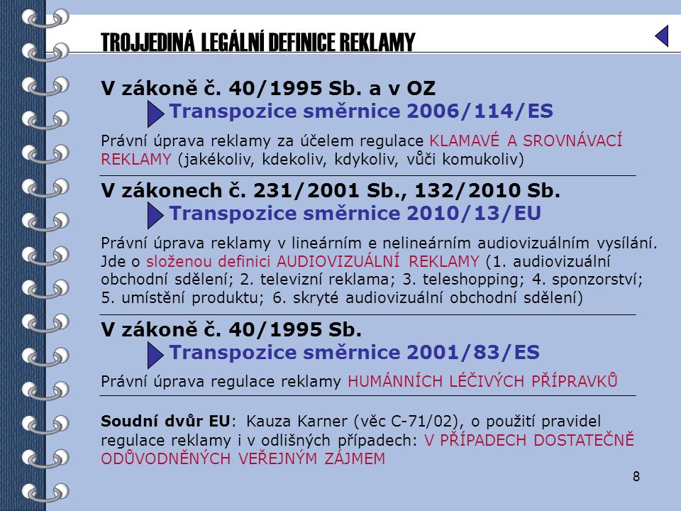 8 V zákoně č. 40/1995 Sb. a v OZ Transpozice směrnice 2006/114/ES Právní úprava reklamy za účelem regulace KLAMAVÉ A SROVNÁVACÍ REKLAMY (jakékoliv, kd
