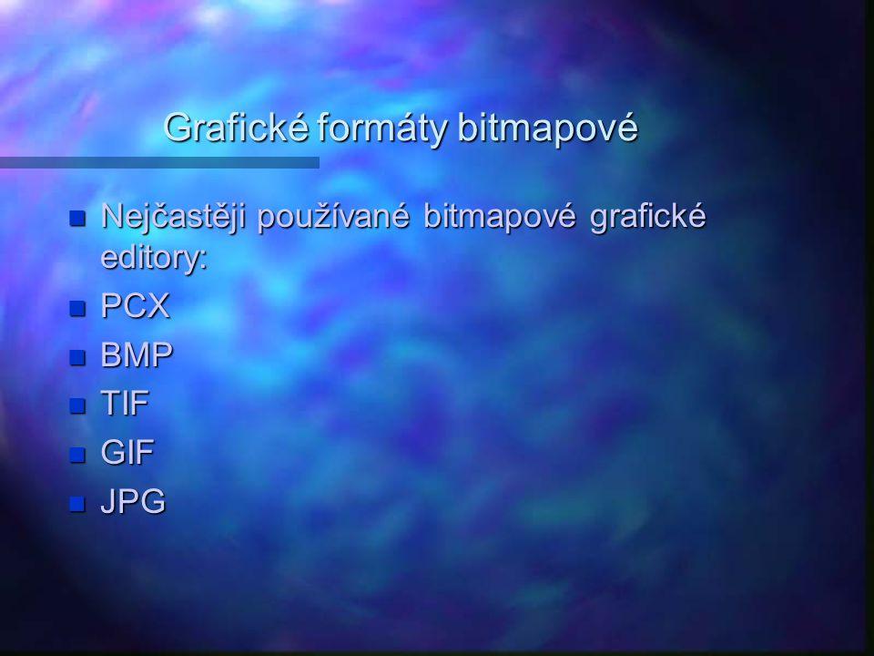 Grafické formáty bitmapové Nejčastěji používané bitmapové grafické editory: Nejčastěji používané bitmapové grafické editory: PCX PCX BMP BMP TIF TIF G