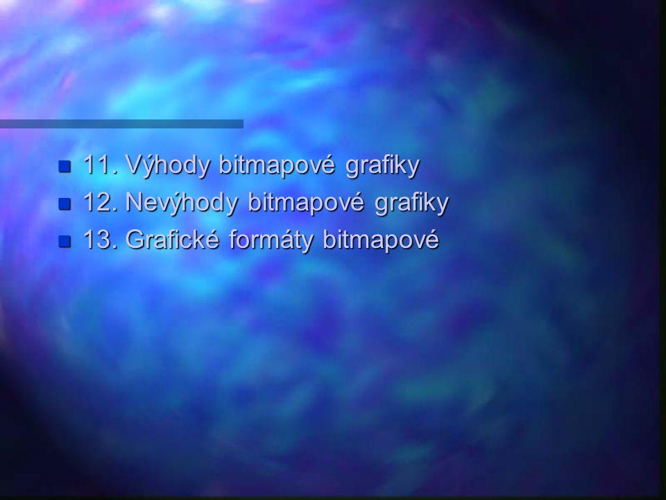 11. Výhody bitmapové grafiky 11. Výhody bitmapové grafiky 12. Nevýhody bitmapové grafiky 12. Nevýhody bitmapové grafiky 13. Grafické formáty bitmapové