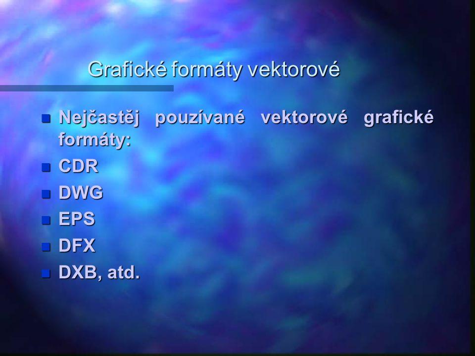 Grafické formáty vektorové Nejčastěj pouzívané vektorové grafické formáty: Nejčastěj pouzívané vektorové grafické formáty: CDR CDR DWG DWG EPS EPS DFX