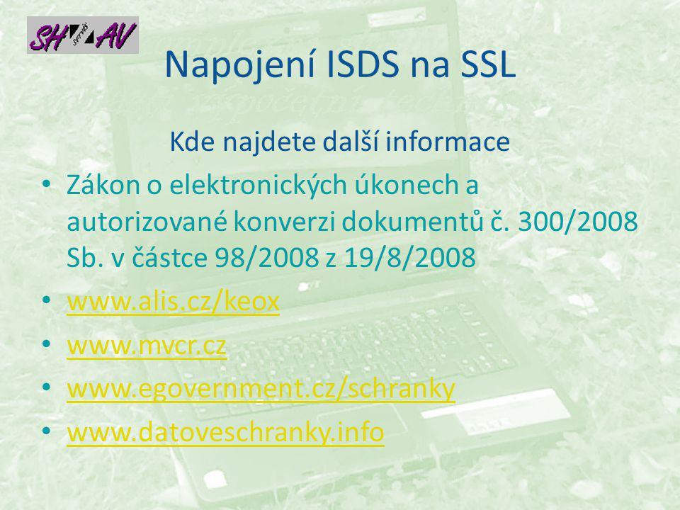 Napojení ISDS na SSL Kde najdete další informace Zákon o elektronických úkonech a autorizované konverzi dokumentů č.