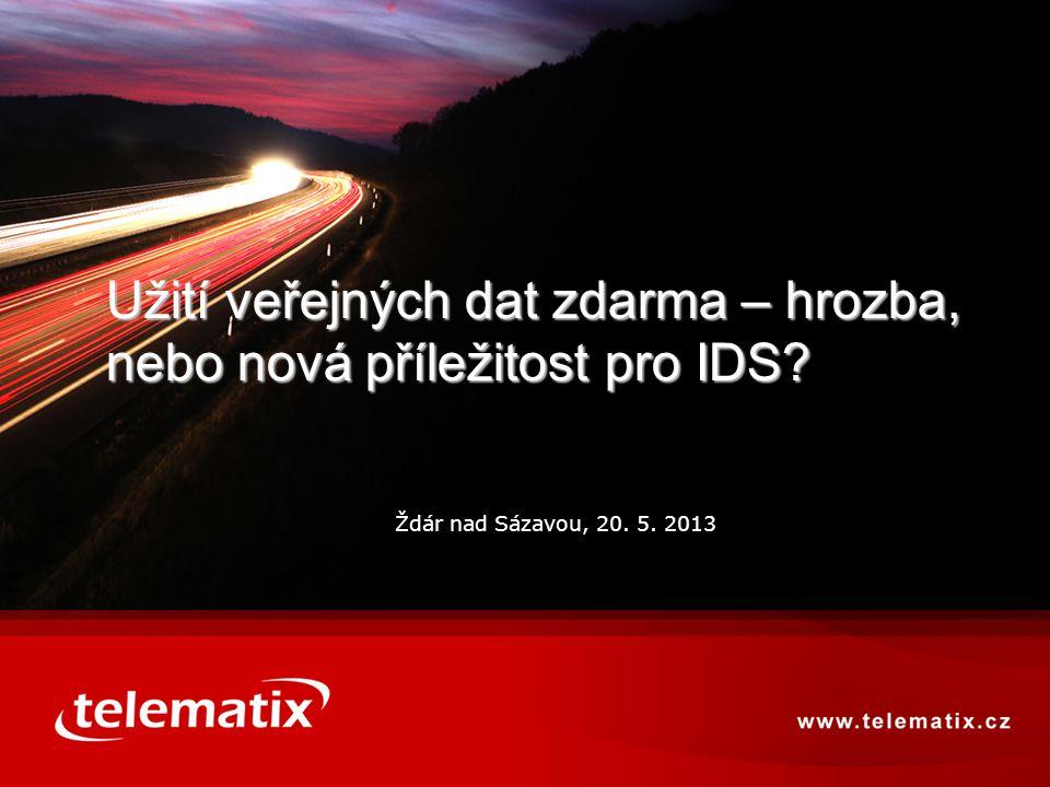 Ždár nad Sázavou, 20. 5. 2013 Užití veřejných dat zdarma – hrozba, nebo nová příležitost pro IDS?