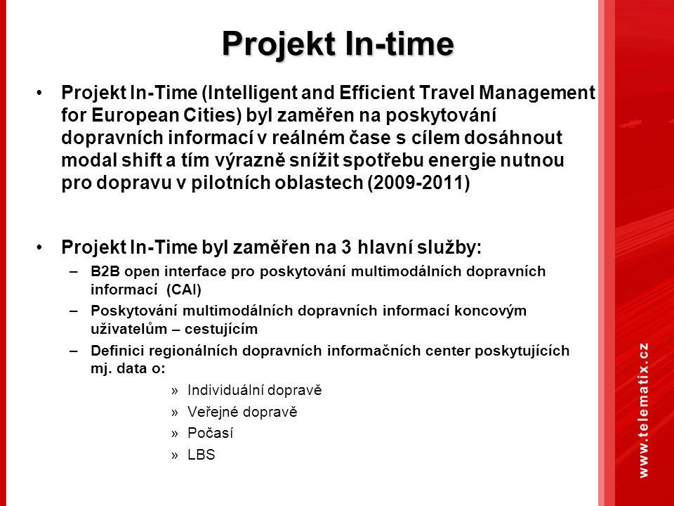 Projekt In-time Projekt In-Time (Intelligent and Efficient Travel Management for European Cities) byl zaměřen na poskytování dopravních informací v reálném čase s cílem dosáhnout modal shift a tím výrazně snížit spotřebu energie nutnou pro dopravu v pilotních oblastech (2009-2011) Projekt In-Time byl zaměřen na 3 hlavní služby: –B2B open interface pro poskytování multimodálních dopravních informací (CAI) –Poskytování multimodálních dopravních informací koncovým uživatelům – cestujícím –Definici regionálních dopravních informačních center poskytujících mj.