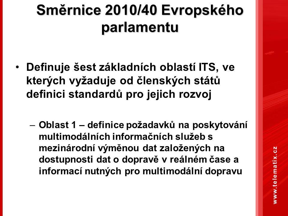 Směrnice 2010/40 Evropského parlamentu Definuje šest základních oblastí ITS, ve kterých vyžaduje od členských států definici standardů pro jejich rozvoj –Oblast 1 – definice požadavků na poskytování multimodálních informačních služeb s mezinárodní výměnou dat založených na dostupnosti dat o dopravě v reálném čase a informací nutných pro multimodální dopravu