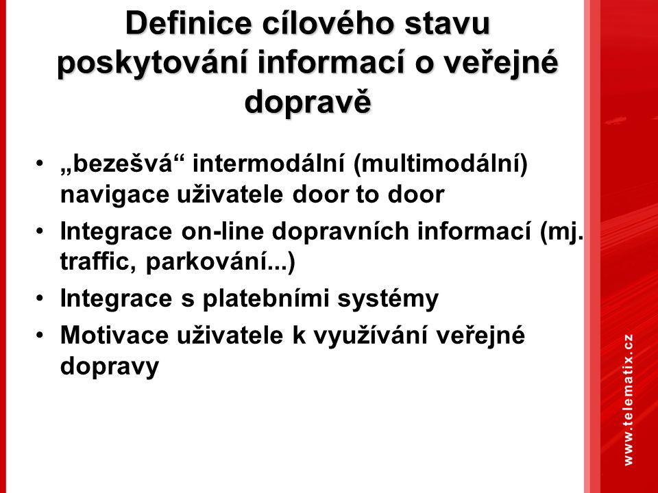 """Definice cílového stavu poskytování informací o veřejné dopravě """"bezešvá intermodální (multimodální) navigace uživatele door to door Integrace on-line dopravních informací (mj."""