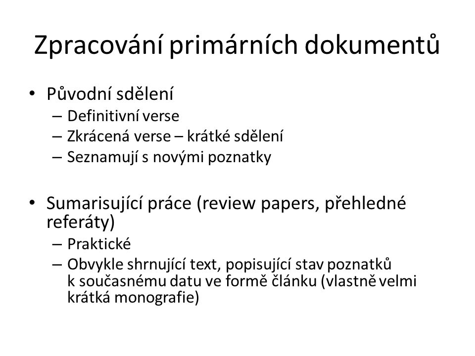 Zpracování primárních dokumentů Původní sdělení – Definitivní verse – Zkrácená verse – krátké sdělení – Seznamují s novými poznatky Sumarisující práce