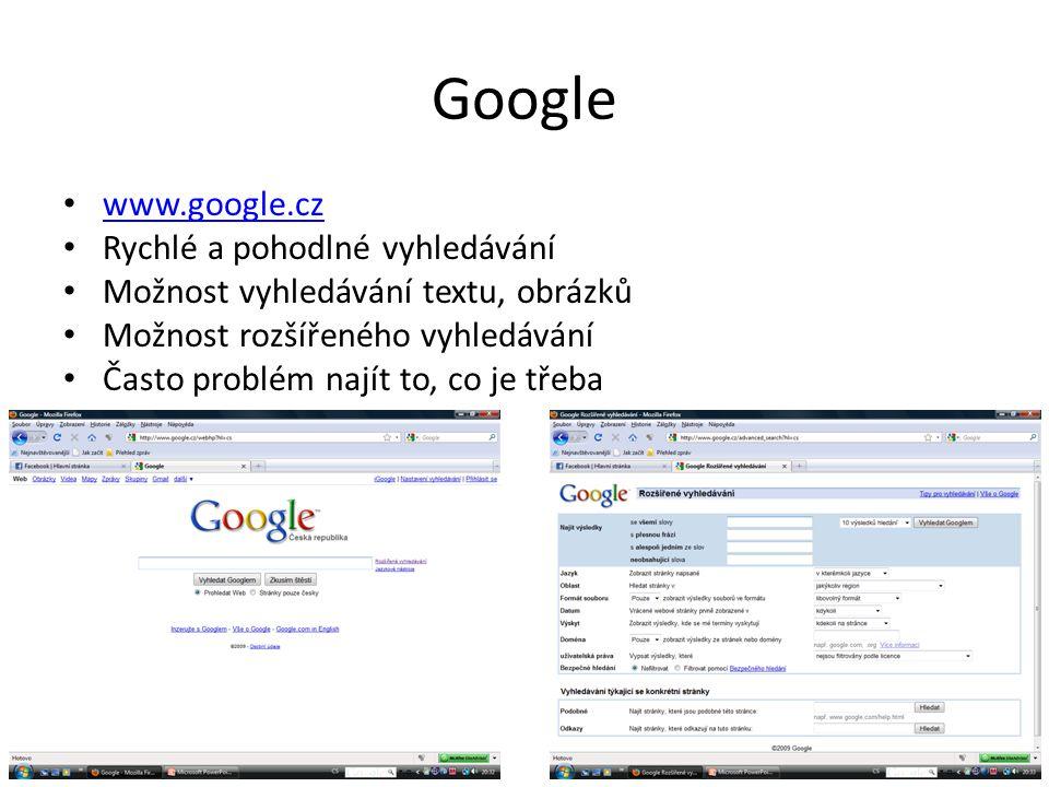 Google www.google.cz Rychlé a pohodlné vyhledávání Možnost vyhledávání textu, obrázků Možnost rozšířeného vyhledávání Často problém najít to, co je tř