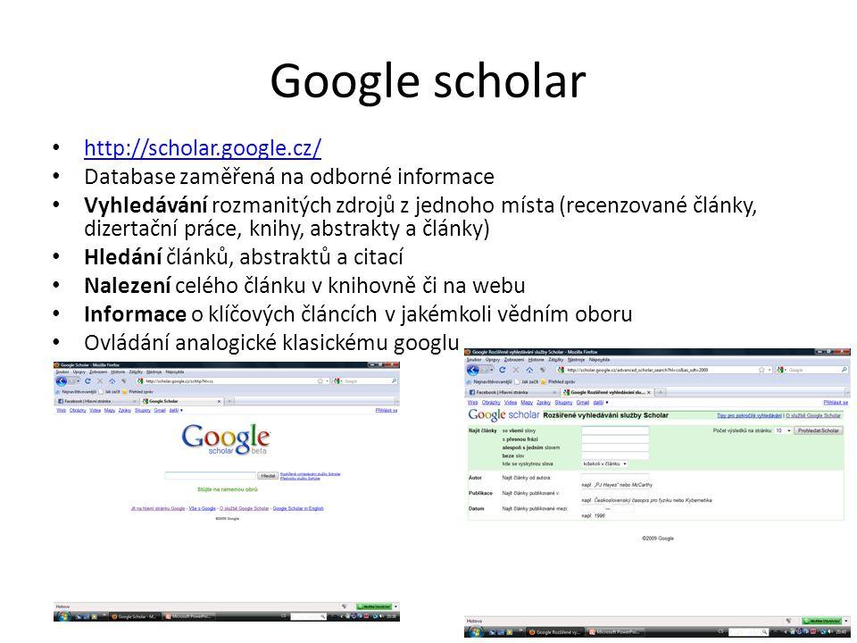 Google scholar http://scholar.google.cz/ Database zaměřená na odborné informace Vyhledávání rozmanitých zdrojů z jednoho místa (recenzované články, di