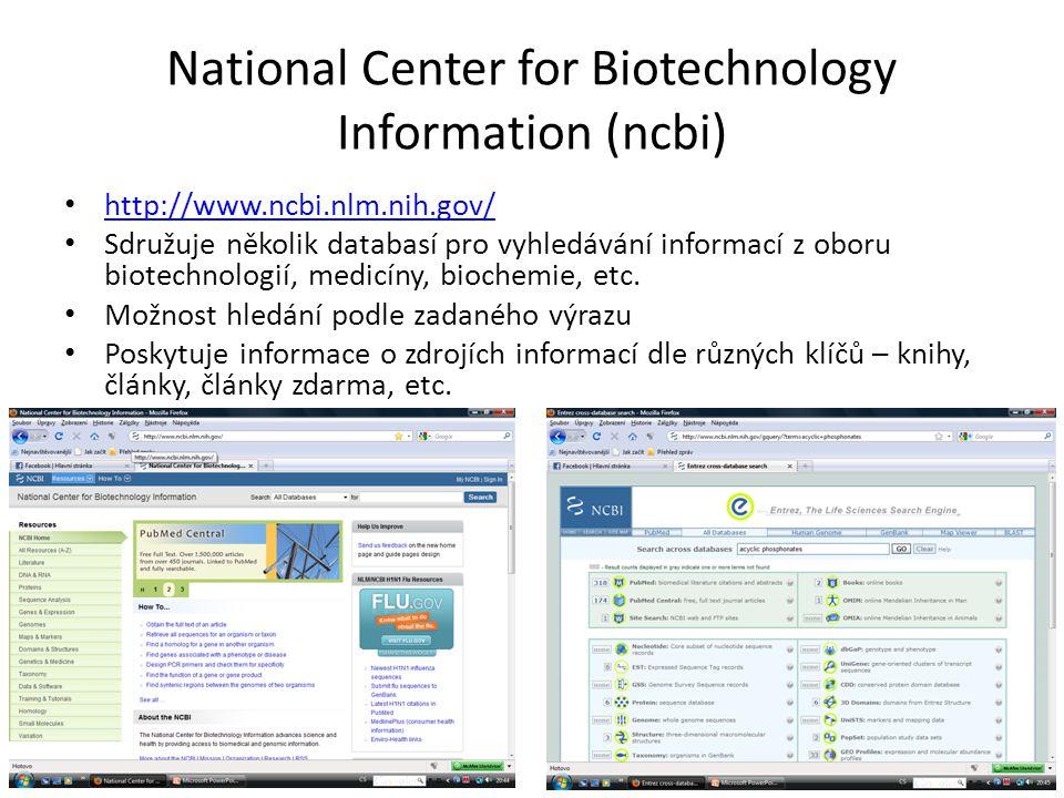 National Center for Biotechnology Information (ncbi) http://www.ncbi.nlm.nih.gov/ Sdružuje několik databasí pro vyhledávání informací z oboru biotechn