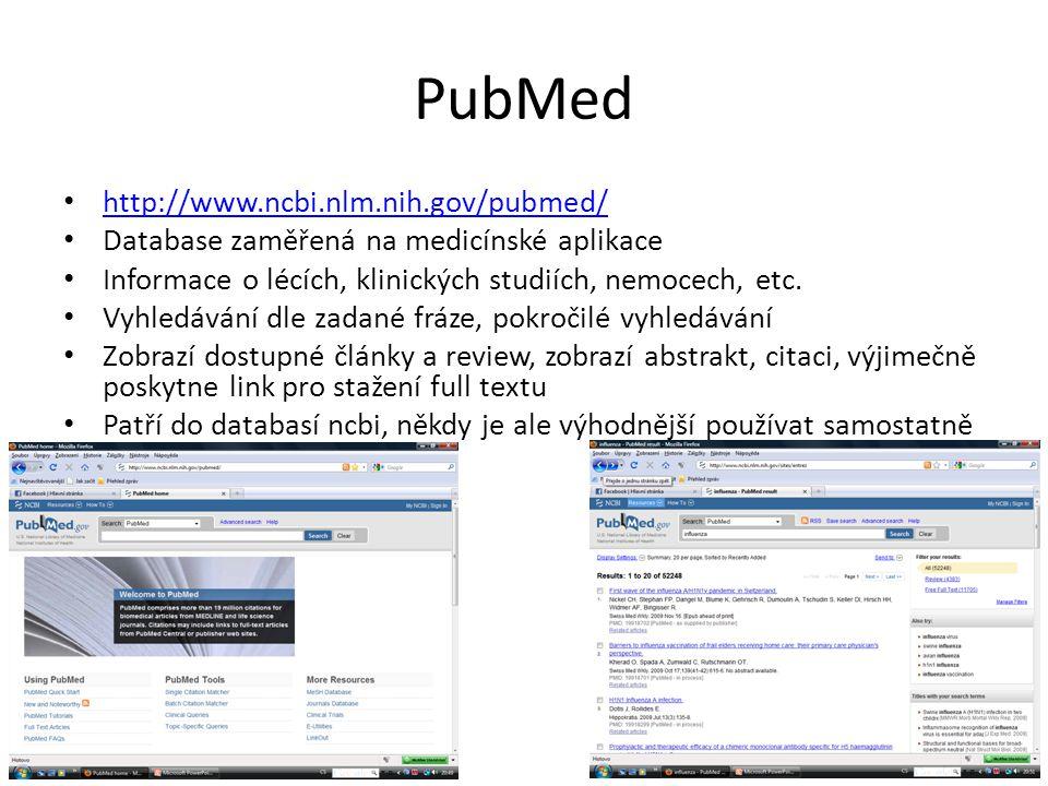 PubMed http://www.ncbi.nlm.nih.gov/pubmed/ Database zaměřená na medicínské aplikace Informace o lécích, klinických studiích, nemocech, etc. Vyhledáván