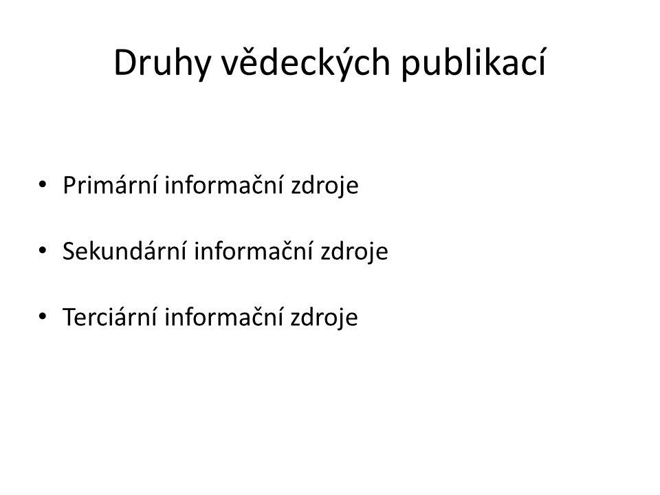 Druhy vědeckých publikací Primární informační zdroje Sekundární informační zdroje Terciární informační zdroje