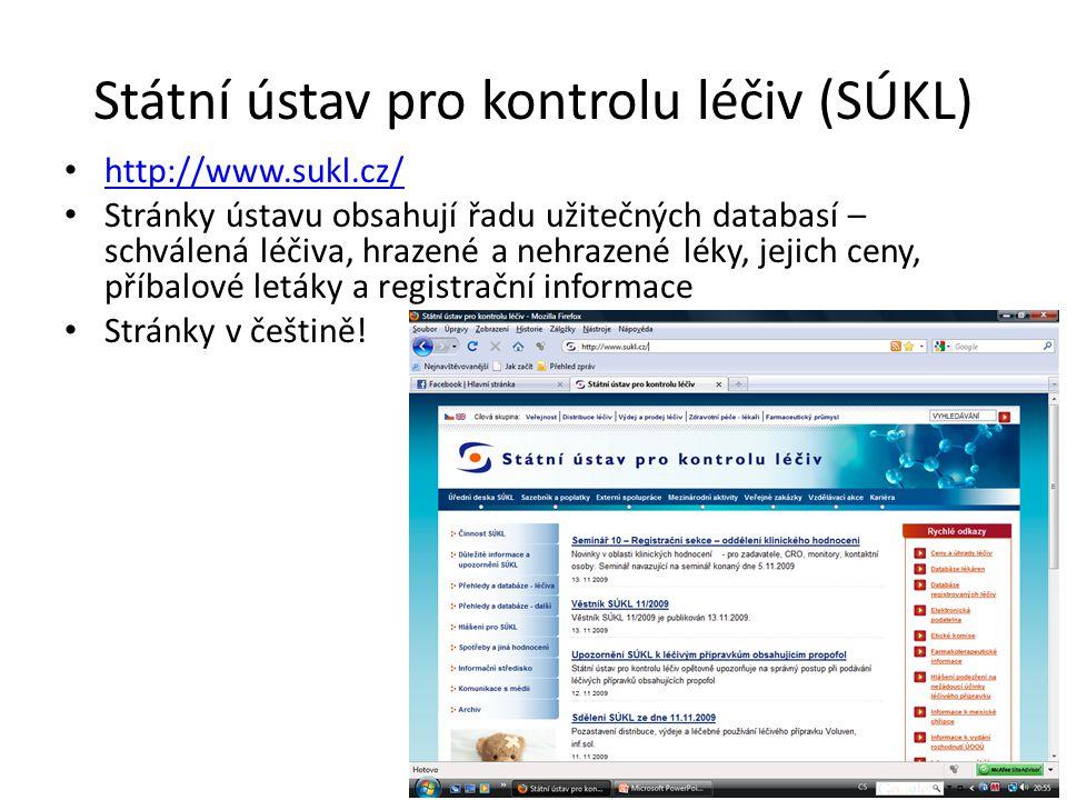 Státní ústav pro kontrolu léčiv (SÚKL) http://www.sukl.cz/ Stránky ústavu obsahují řadu užitečných databasí – schválená léčiva, hrazené a nehrazené lé