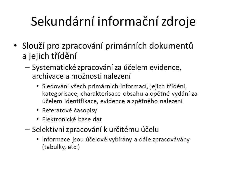 Sekundární informační zdroje Slouží pro zpracování primárních dokumentů a jejich třídění – Systematické zpracování za účelem evidence, archivace a mož