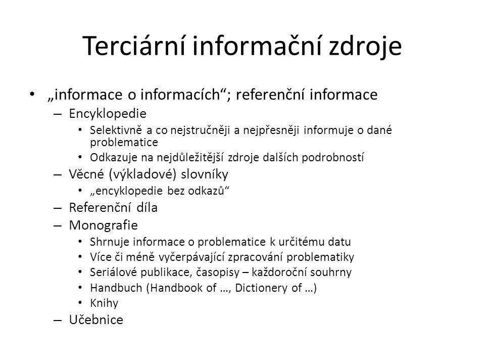 """Terciární informační zdroje """"informace o informacích""""; referenční informace – Encyklopedie Selektivně a co nejstručněji a nejpřesněji informuje o dané"""