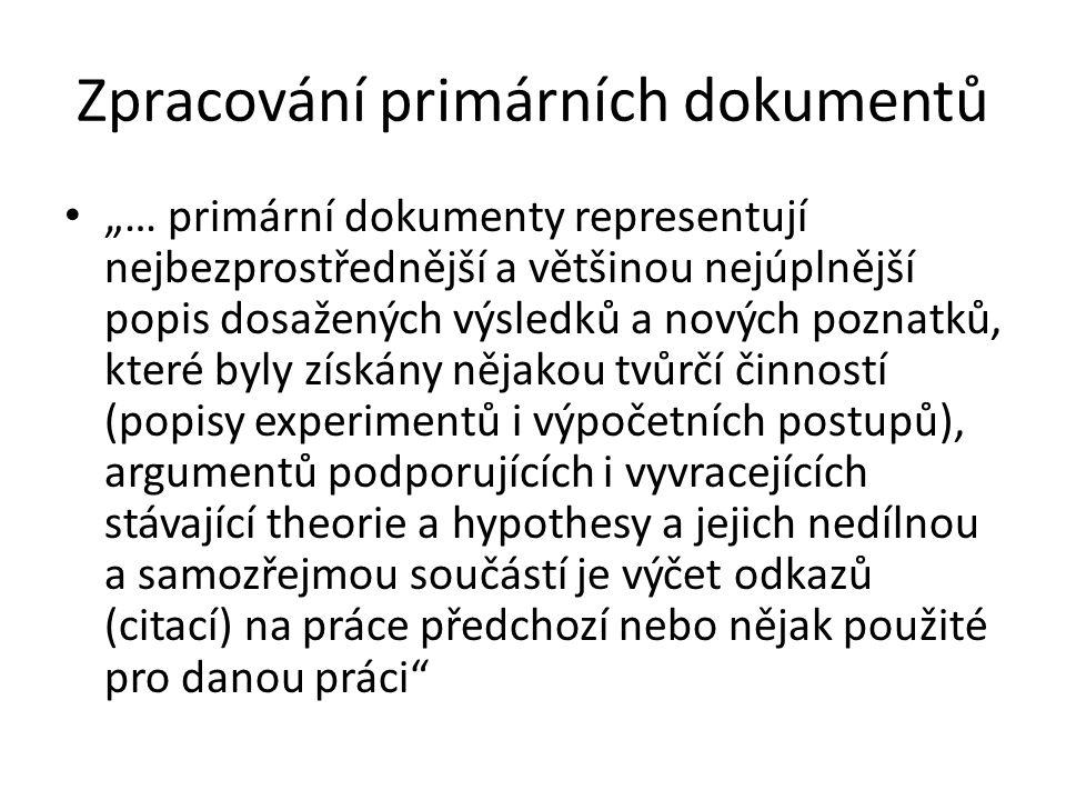 """Zpracování primárních dokumentů """"… primární dokumenty representují nejbezprostřednější a většinou nejúplnější popis dosažených výsledků a nových pozna"""