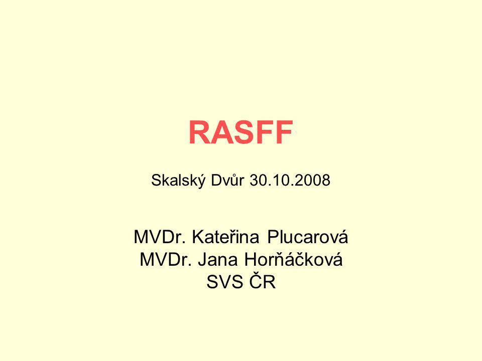 RASFF Skalský Dvůr 30.10.2008 MVDr. Kateřina Plucarová MVDr. Jana Horňáčková SVS ČR