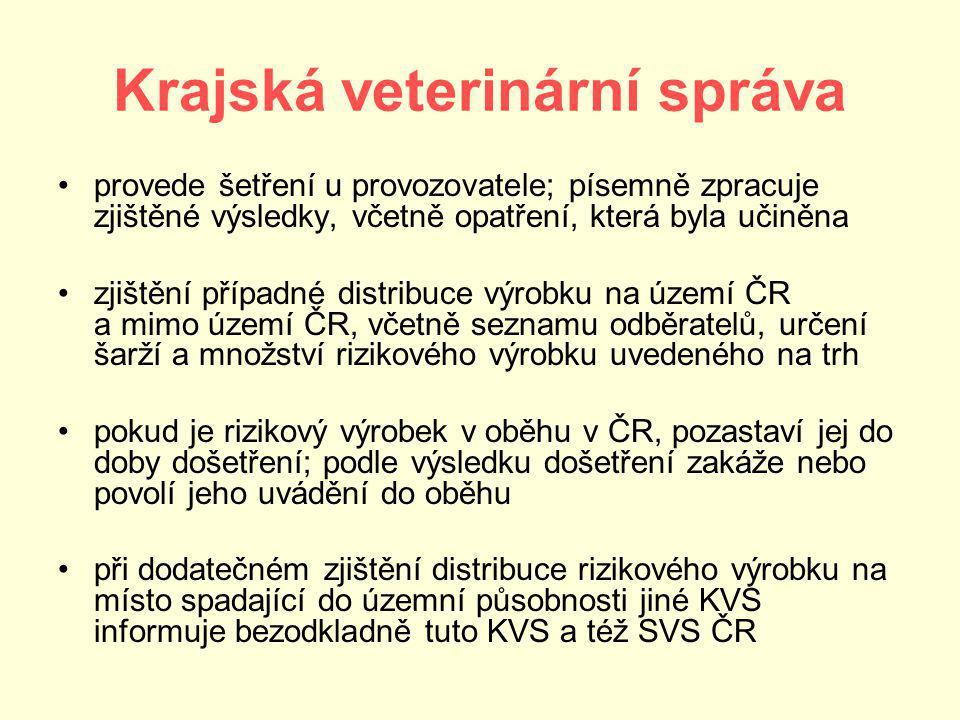 Krajská veterinární správa provede šetření u provozovatele; písemně zpracuje zjištěné výsledky, včetně opatření, která byla učiněna zjištění případné distribuce výrobku na území ČR a mimo území ČR, včetně seznamu odběratelů, určení šarží a množství rizikového výrobku uvedeného na trh pokud je rizikový výrobek v oběhu v ČR, pozastaví jej do doby došetření; podle výsledku došetření zakáže nebo povolí jeho uvádění do oběhu při dodatečném zjištění distribuce rizikového výrobku na místo spadající do územní působnosti jiné KVS informuje bezodkladně tuto KVS a též SVS ČR