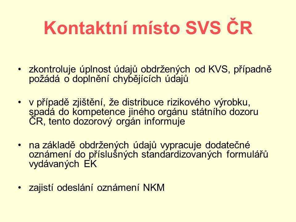 Kontaktní místo SVS ČR zkontroluje úplnost údajů obdržených od KVS, případně požádá o doplnění chybějících údajů v případě zjištění, že distribuce rizikového výrobku, spadá do kompetence jiného orgánu státního dozoru ČR, tento dozorový orgán informuje na základě obdržených údajů vypracuje dodatečné oznámení do příslušných standardizovaných formulářů vydávaných EK zajistí odeslání oznámení NKM