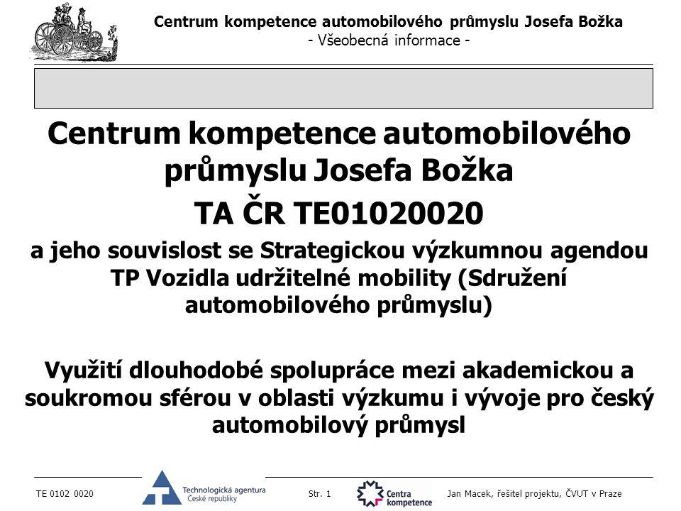 Centrum kompetence automobilového průmyslu Josefa Božka - Všeobecná informace - TE 0102 0020Str. 1 Jan Macek, řešitel projektu, ČVUT v Praze Centrum k