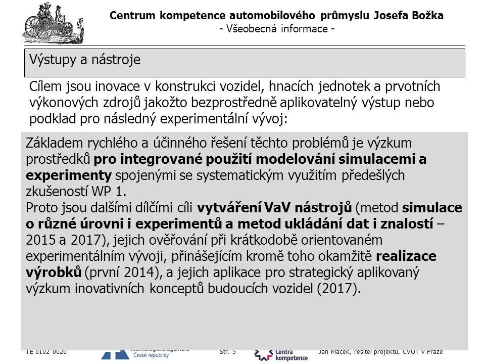 Centrum kompetence automobilového průmyslu Josefa Božka - Všeobecná informace - TE 0102 0020Str. 5 Jan Macek, řešitel projektu, ČVUT v Praze Cílem jso