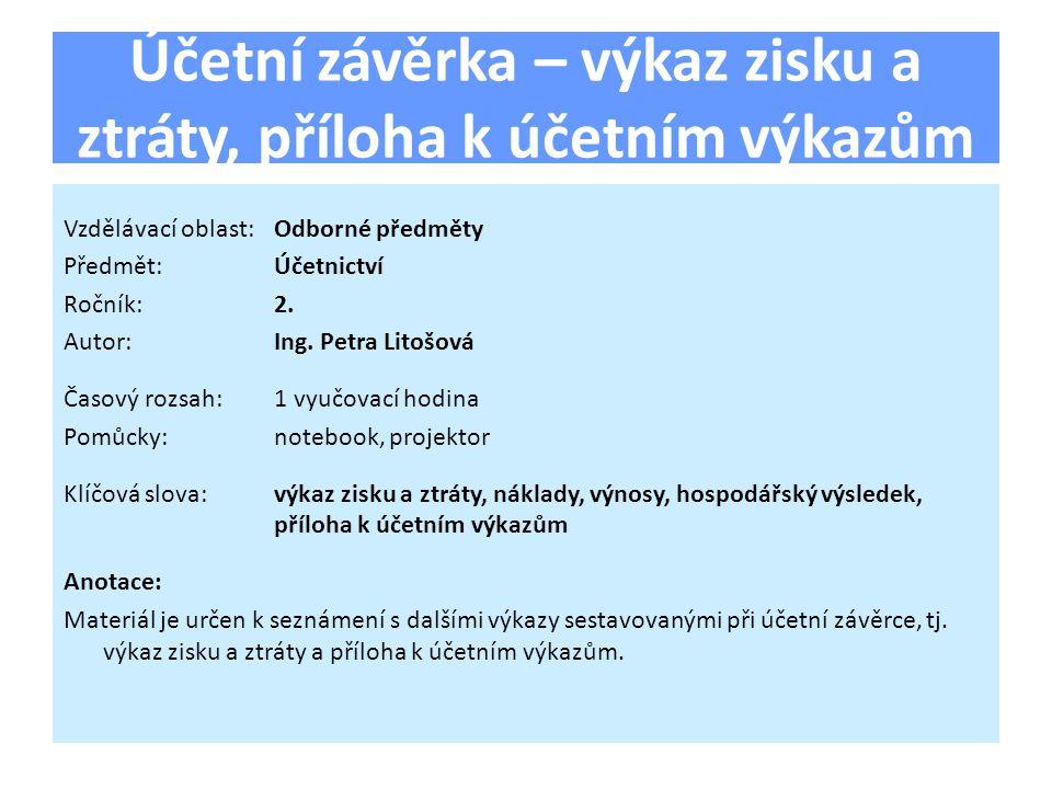 Účetní závěrka – výkaz zisku a ztráty, příloha k účetním výkazům Vzdělávací oblast:Odborné předměty Předmět:Účetnictví Ročník:2.