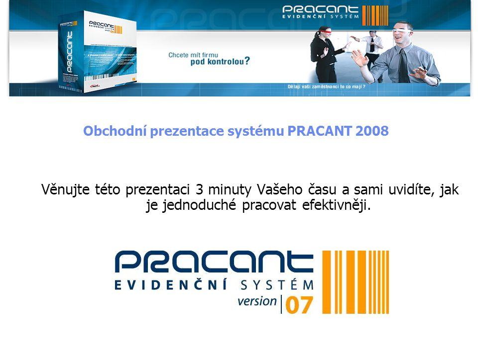 Obchodní prezentace systému PRACANT 2008 Věnujte této prezentaci 3 minuty Vašeho času a sami uvidíte, jak je jednoduché pracovat efektivněji.